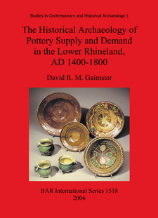 Cover image for The Historical Archaeology of Pottery Supply and Demand in the Lower Rhineland, AD 1400-1800: An archaeological study of ceramic production, distribution and use in the city of Duisburg and its hinterland