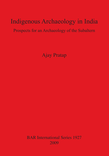 Cover image for Indigenous Archaeology in India: Prospects for an Archaeology of the Subaltern