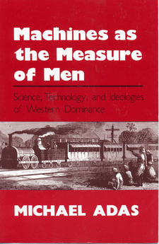 Cover for Machines as the measure of men: science, technology, and ideologies of Western dominance