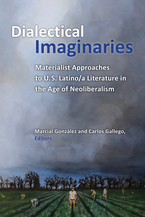 Cover image for Dialectical Imaginaries: Materialist Approaches to U.S. Latino/a Literature in the Age of Neoliberalism