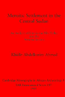Cover image for Meroitic Settlement in the Central Sudan: An Analysis of Sites in the Nile Valley and the Western Butana