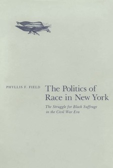 Cover image for The politics of race in New York: the struggle for black suffrage in the Civil War era