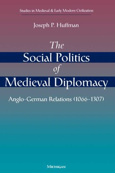 Cover image for The Social Politics of Medieval Diplomacy: Anglo-German Relations (1066-1307)
