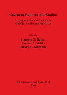 Cover image for Caesarea Reports and Studies: Excavations 1995-2007 within the Old City and the Ancient Harbor