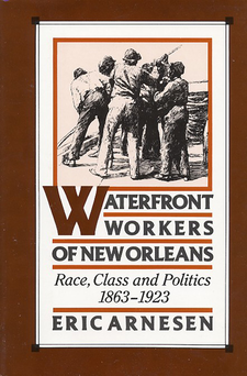 Cover image for Waterfront workers of New Orleans: race, class, and politics, 1863-1923
