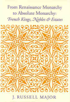Cover for From Renaissance monarchy to absolute monarchy: French kings, nobles, & estates