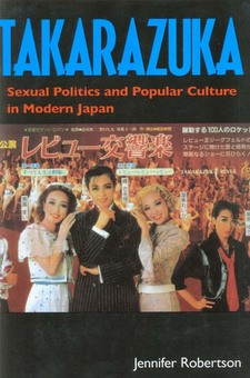 Cover image for Takarazuka: sexual politics and popular culture in modern Japan