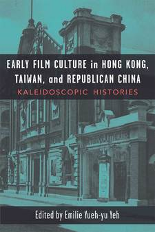 Cover for Early Film Culture in Hong Kong, Taiwan, and Republican China: Kaleidoscopic Histories