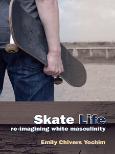 Cover image for Skate Life: Re-Imagining White Masculinity