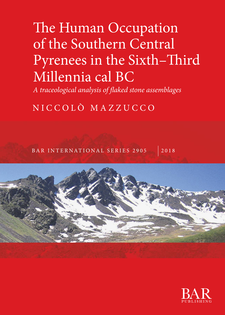 Cover image for The Human Occupation of the Southern Central Pyrenees in the Sixth–Third Millennia cal BC: A traceological analysis of flaked stone assemblages