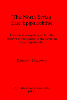 Cover image for The North Syrian Late Epipaleolithic: The earliest occupation at Tell Abu Hureyra in the context of the Levantine Late Epipaleolithic