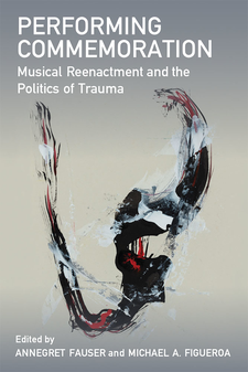 Cover image for Performing Commemoration: Musical Reenactment and the Politics of Trauma