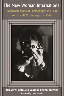 Cover image for The New Woman International: Representations in Photography and Film from the 1870s through the 1960s