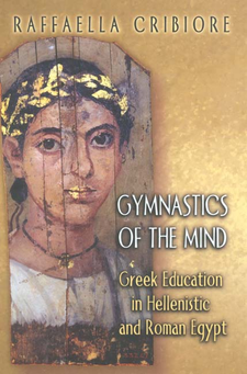 Cover image for Gymnastics of the mind: Greek education in Hellenistic and Roman Egypt