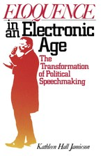 Cover image for Eloquence in an electronic age: the transformation of political speechmaking