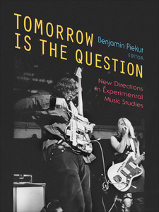 Cover image for Tomorrow Is the Question: New Directions in Experimental Music Studies