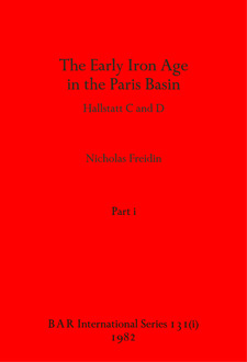 Cover image for The Early Iron Age in the Paris Basin, Parts i and ii: Hallstatt C and D