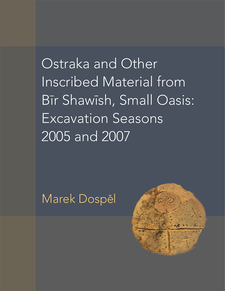 Cover image for Ostraka and Other Inscribed Material from Bir Shawish, Small Oasis: Excavation Seasons 2005 and 2007