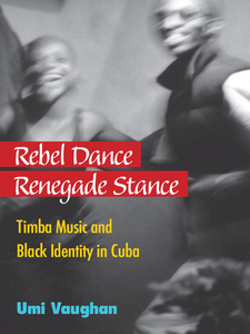 Cover image for Rebel Dance, Renegade Stance: Timba Music and Black Identity in Cuba