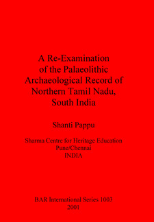 Cover image for A Re-Examination of the Palaeolithic Archaeological Record of Northern Tamil Nadu, South India