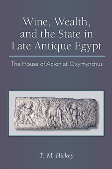 Cover image for Wine, Wealth, and the State in Late Antique Egypt: The House of Apion at Oxyrhynchus