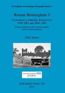 Cover image for Roman Birmingham 3: Excavations at Metchley Roman Fort 1999-2001 and 2004-2005: Western settlement, the livestock complex and the western defences