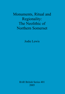 Cover image for Monuments, Ritual and Regionality: The Neolithic of Northern Somerset