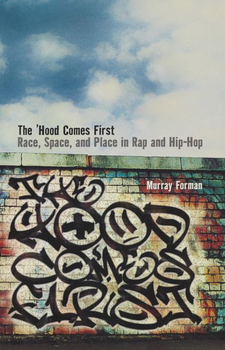 Cover image for The 'hood comes first: race, space, and place in rap and hip-hop