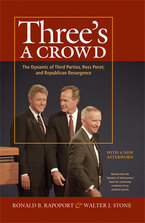 Cover image for Three's a Crowd: The Dynamic of Third Parties, Ross Perot, and Republican Resurgence