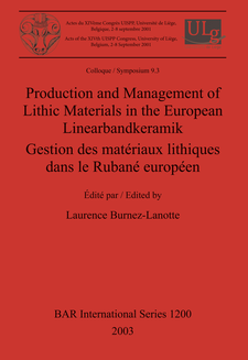 Cover image for Production and Management of Lithic Materials in the European Linearbandkeramik / Gestion des matériaux lithiques dans le Rubané européen