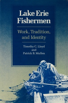Cover image for The cover of the book Lake Erie Fishermen: Work, Identity, and Tradition by Timothy C. Lloyd and Patrick B. Mullen