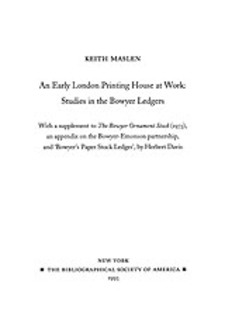 Cover image for An early London printing house at work: studies in the Bowyer ledgers : with a supplement to the Bowyer ornament stock (1973), an appendix on the Bowyer-Emonson partnership, and Bowyer's Paper stock ledger, by Herbert Davis