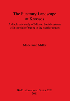 Cover image for The Funerary Landscape at Knossos: A diachronic study of Minoan burial customs with special reference to the warrior graves