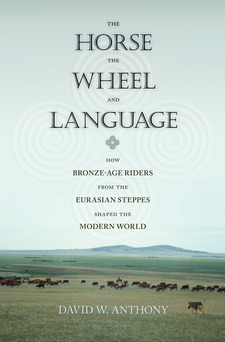 Cover image for The horse, the wheel, and language: how bronze-age riders from the Eurasian steppes shaped the modern world