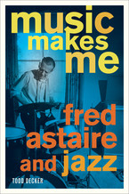 Cover image for Music makes me: Fred Astaire and jazz