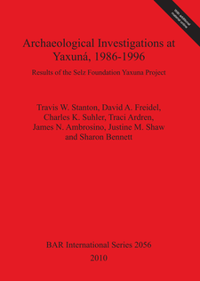 Cover image for Archaeological Investigations at Yaxuná, 1986-1996: Results of the Selz Foundation Yaxuna Project