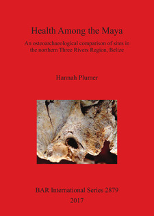 Cover image for Health Among the Maya: An osteoarchaeological comparison of sites in the northern Three Rivers Region, Belize