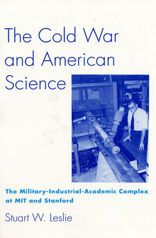 Cover image for The Cold War and American science: the military-industrial-academic complex at MIT and Stanford