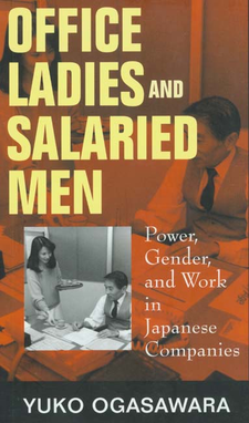 Cover image for Office ladies and salaried men: power, gender, and work in Japanese companies