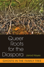 Cover image for Queer Roots for the Diaspora: Ghosts in the Family Tree