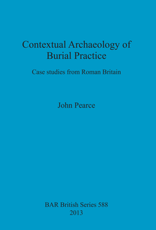 Cover image for Contextual Archaeology of Burial Practice: Case studies from Roman Britain