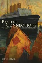 Cover image for Pacific connections: the making of the U.S.-Canadian borderlands