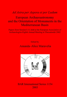 Cover image for Ad Astra per Aspera et per Ludum: European Archaeoastronomy and the Orientation of Monuments in the Mediterranean Basin: Papers from Session I.13, held at the European Association of Archaeologists Eighth Annual Meeting in Thessaloniki 2002