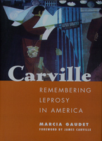 Cover image for Carville: remembering leprosy in America