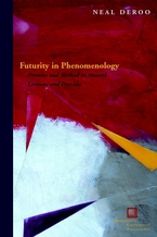 Cover image for Futurity in phenomenology: promise and method in Husserl, Lévinas, and Derrida