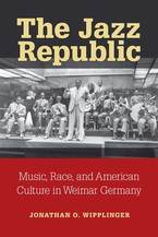 Cover image for The Jazz Republic: Music, Race, and American Culture in Weimar Germany