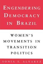 Cover image for Engendering Democracy in Brazil: Women's Movements in Transition Politics