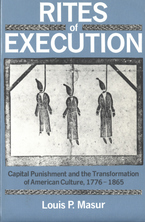 Cover image for Rites of execution: capital punishment and the transformation of American culture, 1776-1865
