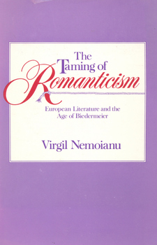 Cover image for The taming of romanticism: European literature and the age of Biedermeier