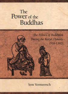 Cover image for The power of the Buddhas: the politics of Buddhism during the Koryŏ dynasty (918-1392)